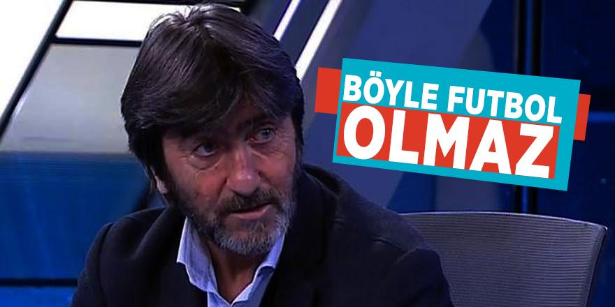 """Rıdvan Dilmen: """"Böyle futbol olmaz"""""""
