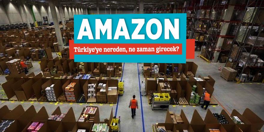 Amazon, Türkiye'ye nereden, ne zaman girecek?