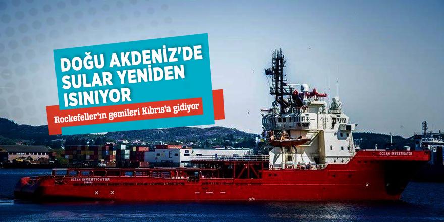 Doğu Akdeniz'de sular yeniden ısınıyor!Rockefeller'ın gemileri Kıbrıs'a gidiyor...