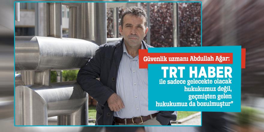 """Abdullah Ağar: """"TRT HABER ile sadece gelecekte olacak hukukumuz değil, geçmişten gelen hukukumuz da bozulmuştur"""""""