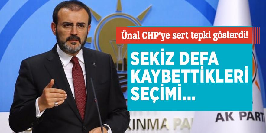 Ünal CHP'ye sert tepki gösterdi! Sekiz defa kaybettikleri seçimi...