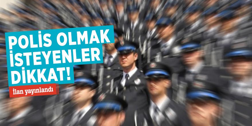Polis olmak isteyenler dikkat! İlan yayınlandı