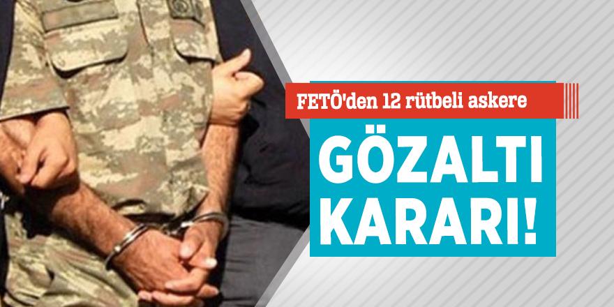 FETÖ'den 12 rütbeli askere gözaltı kararı!