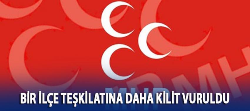 MHP'de bir ilçe teşkilatına daha kilit vuruldu
