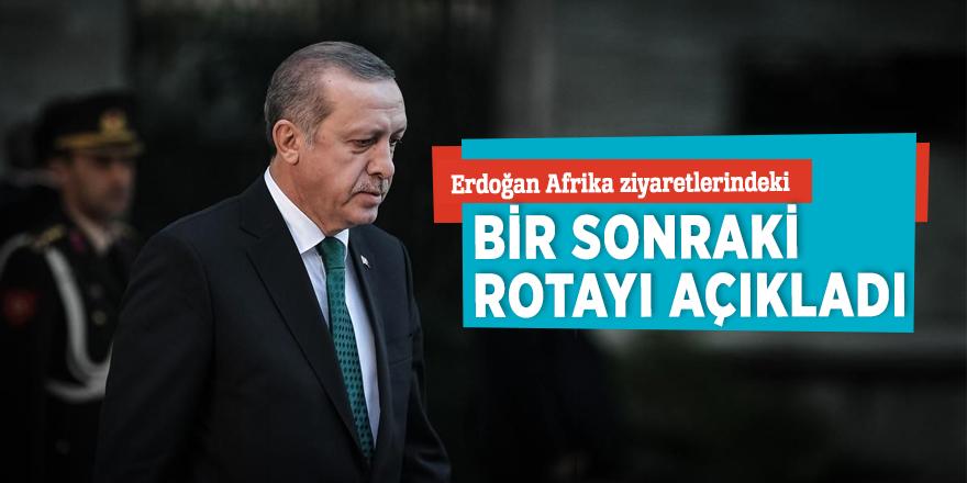 Erdoğan Afrika ziyaretlerindeki bir sonraki rotayı açıkladı