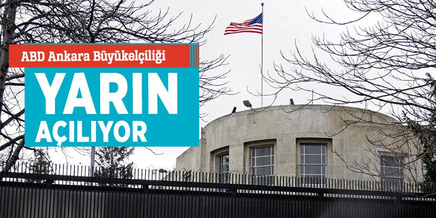 ABD Ankara Büyükelçiliği yarın açılıyor