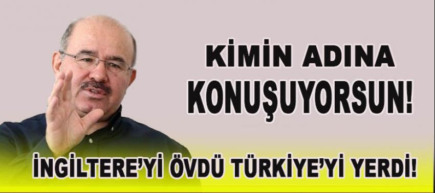 İngiltere'yi övdü Türkiye'yi yerdi!