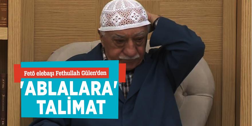 FETÖ'den 'Ablalara' talimat