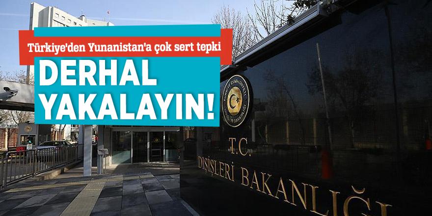 Türkiye'den Yunanistan'a çok sert tepki: Derhal yakalayın!