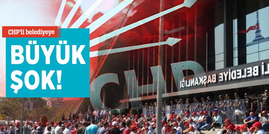 CHP'li belediyeye büyük şok!