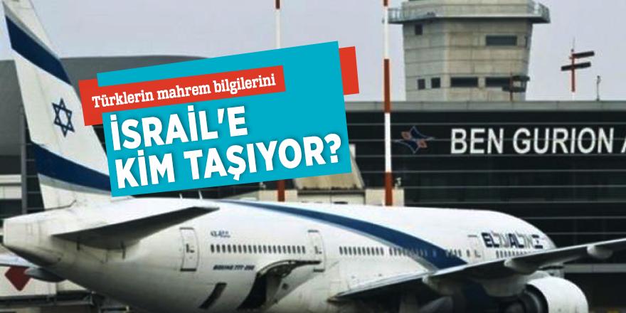 Türklerin mahrem bilgilerini İsrail'e kim taşıyor?