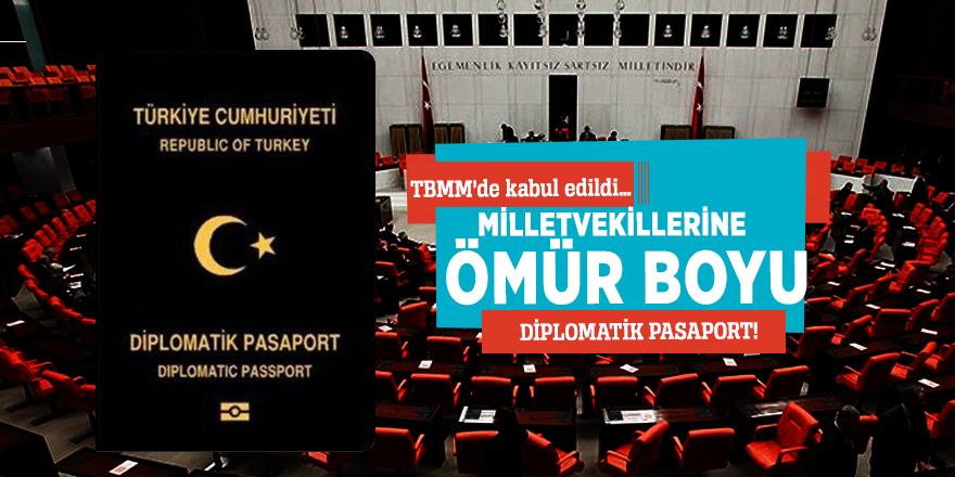 Milletvekillerine ömür boyu diplomatik pasaport...