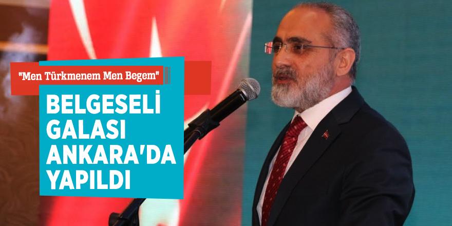 """""""Men Türkmenem Men Begem"""" belgeseli galası Ankara'da yapıldı"""
