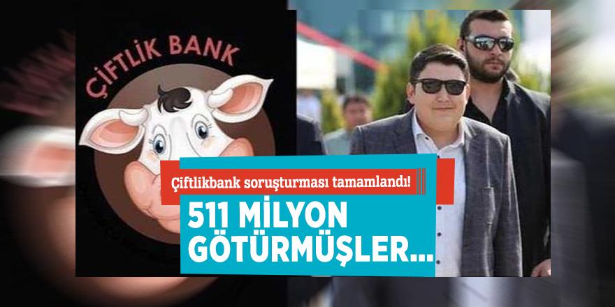 Çiftlikbank soruşturması tamamlandı! 511 milyon götürmüşler…