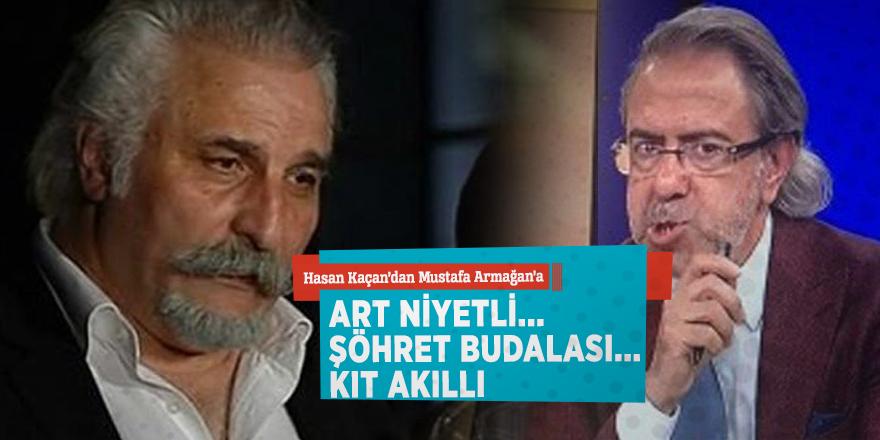 """Hasan Kaçan'dan Mustafa Armağan'a: """"Art niyetli... Şöhret budalası... Kıt akıllı"""""""
