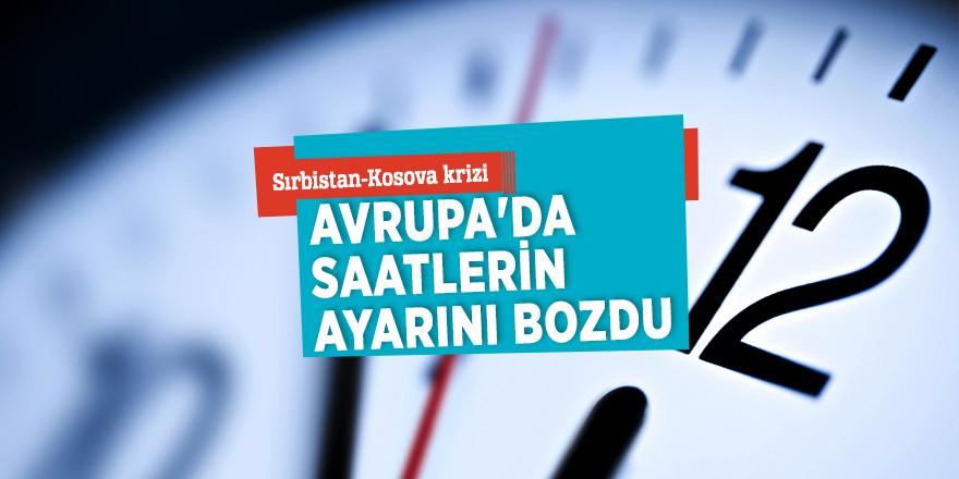 Sırbistan-Kosova kriziAvrupa'da saatlerin ayarını bozdu