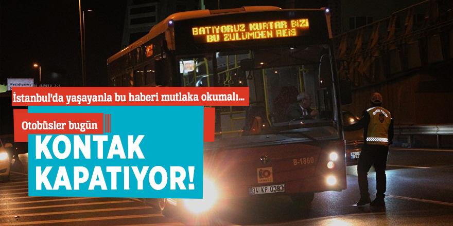 Otobüsler bugün kontak kapatıyor!