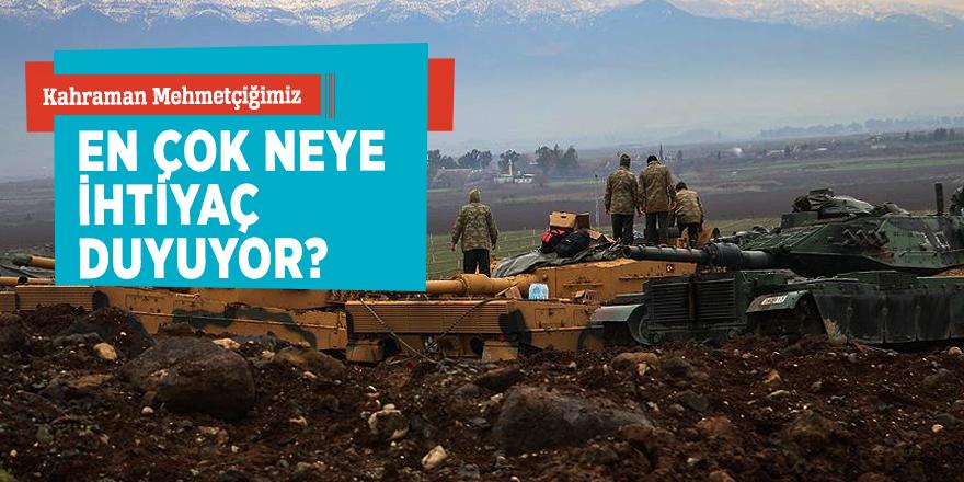 Kahraman Mehmetçiğimiz Afrin'de en çok neye ihtiyaç duyuyor?