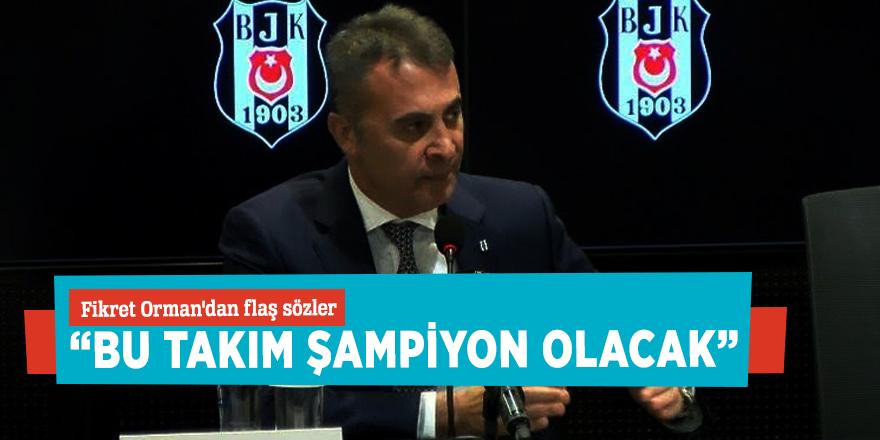 """Fikret Orman'dan flaş sözler""""Bu takım şampiyon olacak"""""""