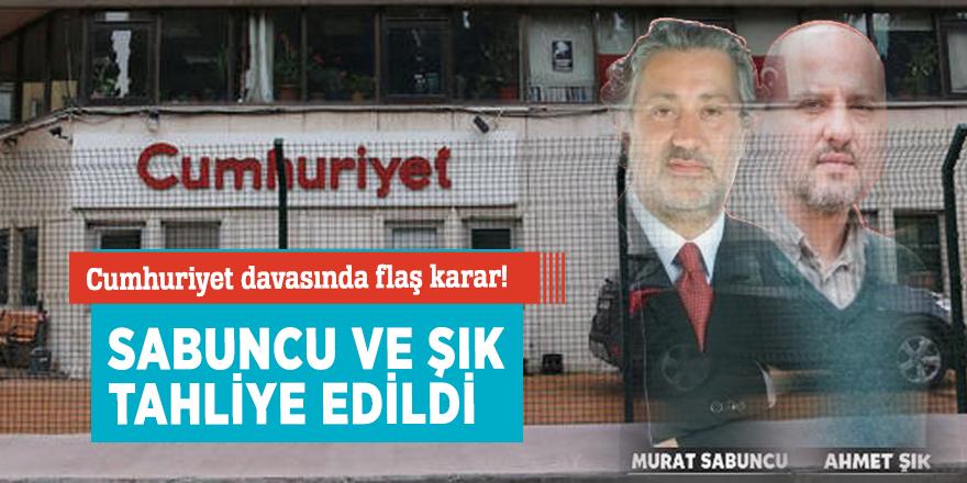 Cumhuriyet davasında flaş karar! Sabuncu ve Ahmet Şık tahliye edildi