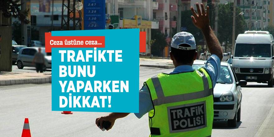 Ceza üstüne ceza... Trafikte bunu yaparken dikkat!