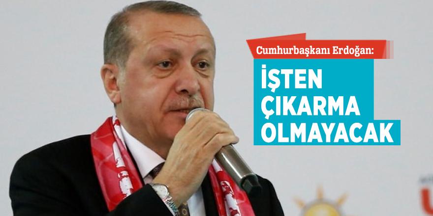 Cumhurbaşkanı Erdoğan: İşten çıkarma olmayacak