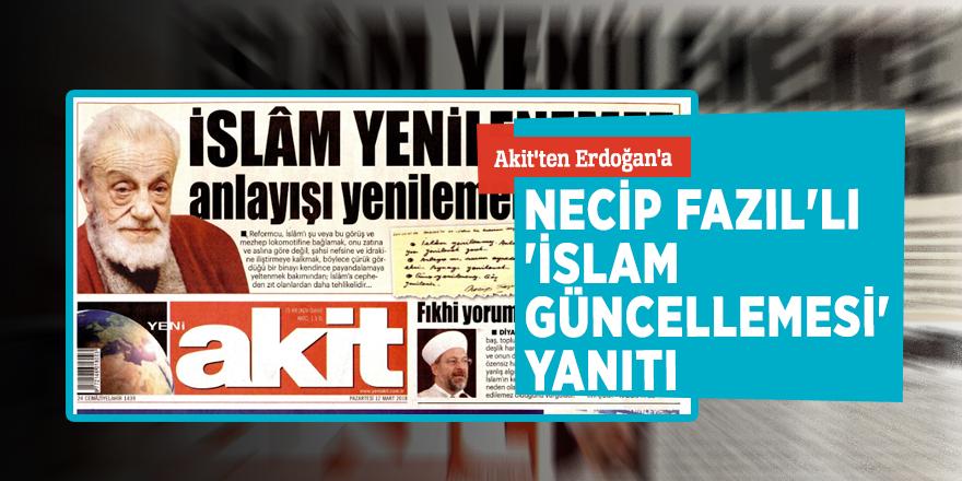 Akit'ten Erdoğan'a,Necip Fazıl'lı 'İslam güncellemesi' yanıtı...
