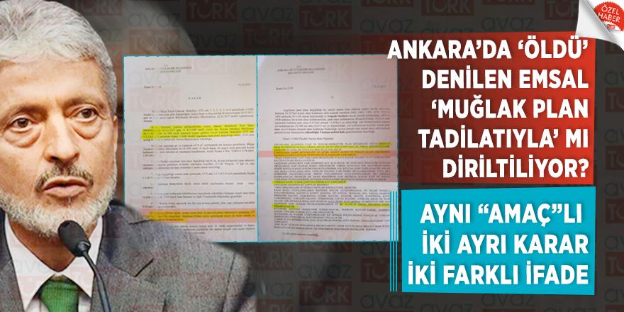 Ankara'da 'öldü' denilen emsal 'muğlak plan tadilatıyla' mı diriltiliyor?