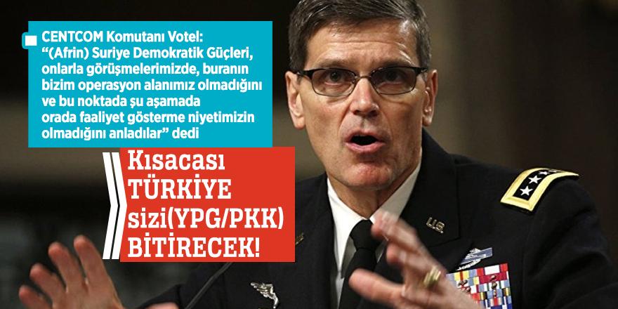 CENTCOM Komutanı Votel'den flaş Türkiye itirafı!