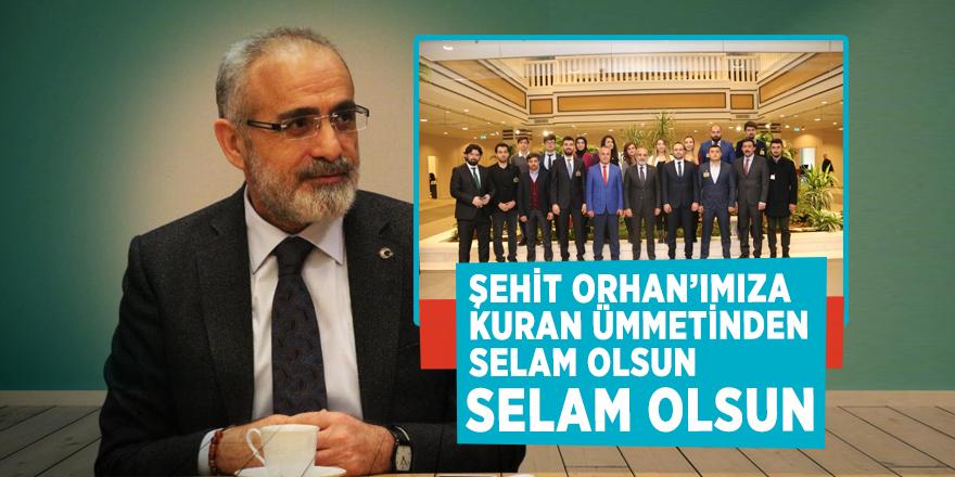 """Yalçın Topçu: """"Şehit Orhan'ımıza Kur'an Ümmetinden selam olsun"""""""