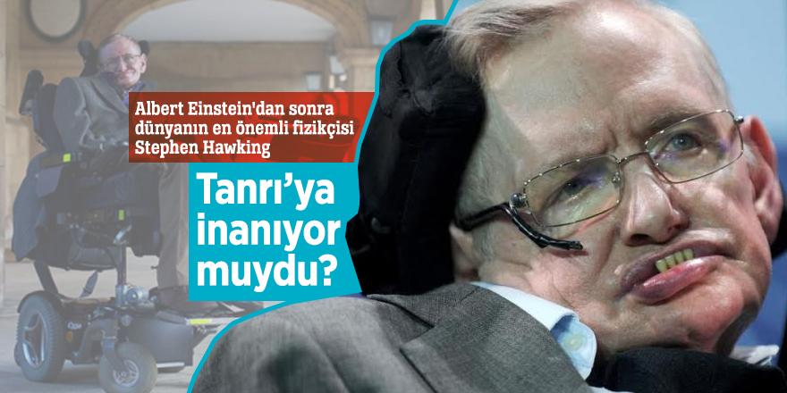 Stephen Hawking Tanrı'ya inanıyor muydu?