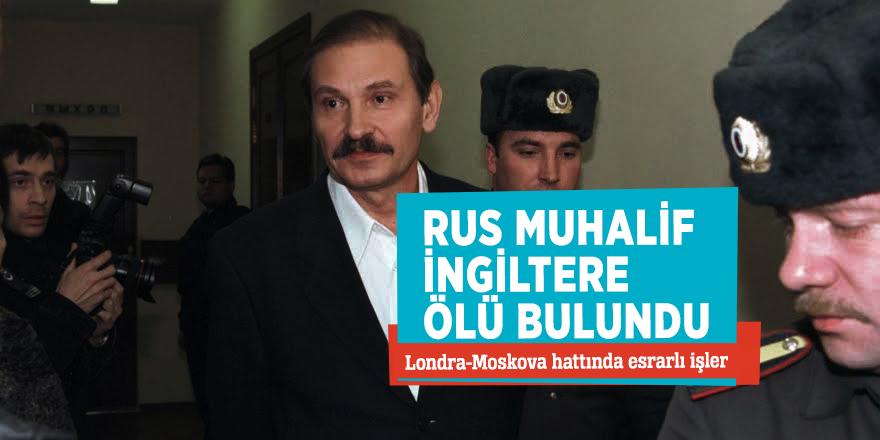 Rus muhalif İngiltere ölü bulundu!Londra-Moskova hattında esrarlı işler...