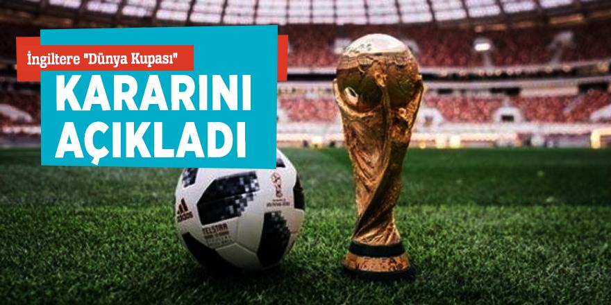 """İngiltere """"Dünya Kupası"""" kararını açıkladı"""