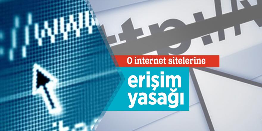 O internet sitelerine erişim yasağı!