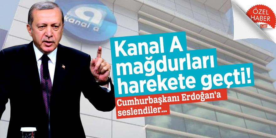 Kanal A mağdurları harekete geçti! Cumhurbaşkanı Erdoğan'a seslendiler