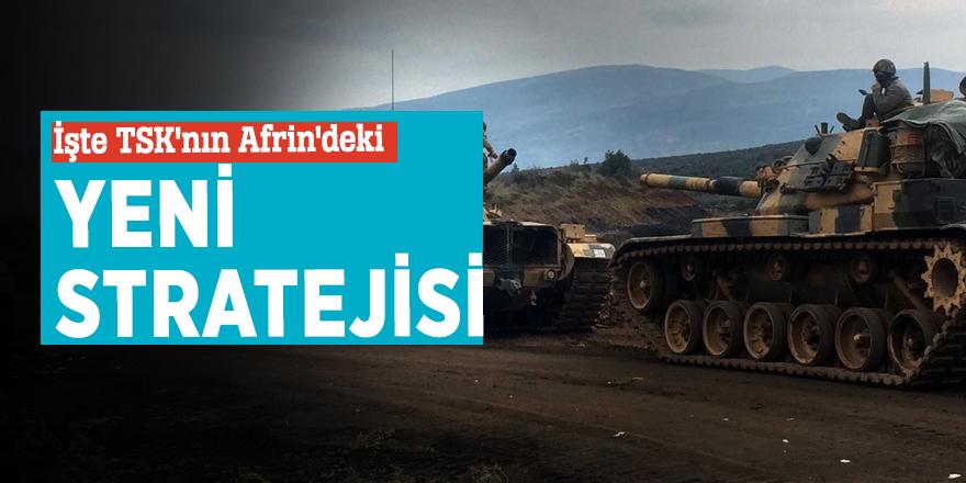 İşte TSK'nın Afrin'deki yeni stratejisi