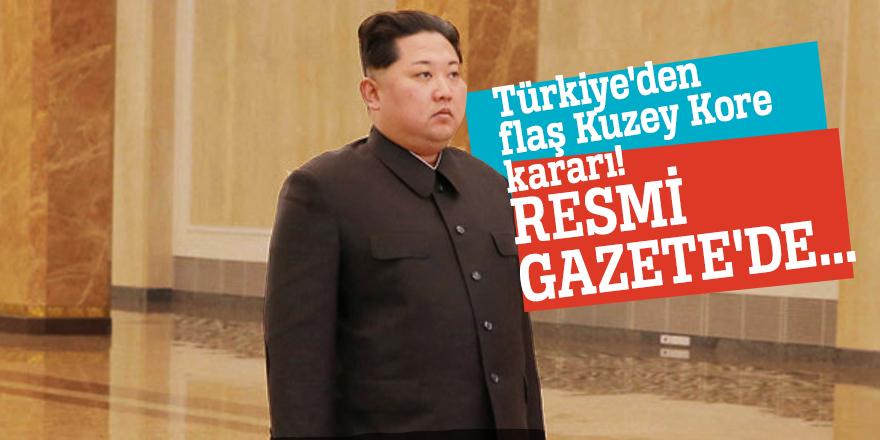 Türkiye'den flaş Kuzey Kore kararı! Resmi Gazete'de...