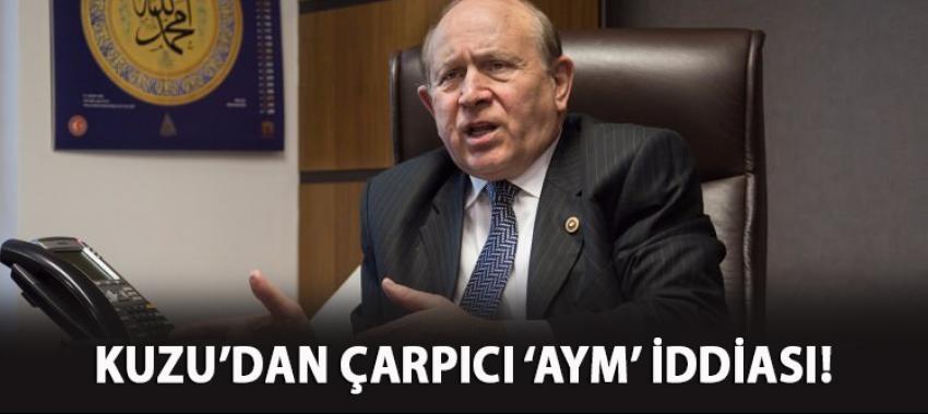 AK Parti'li Kuzu'dan çok ses getirecek 'AYM' iddiası!