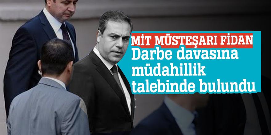 MİT Müsteşarı FidanDarbe davasına müdahillik talebinde bulundu