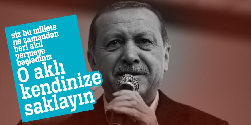 Cumhurbaşkanı Erdoğan: O aklı kendinize saklayın