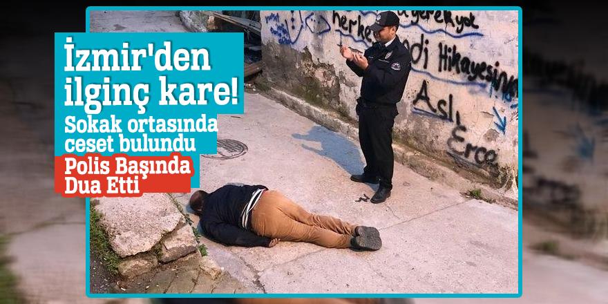 İzmir'den ilginç kare! Sokak ortasında ceset bulundu