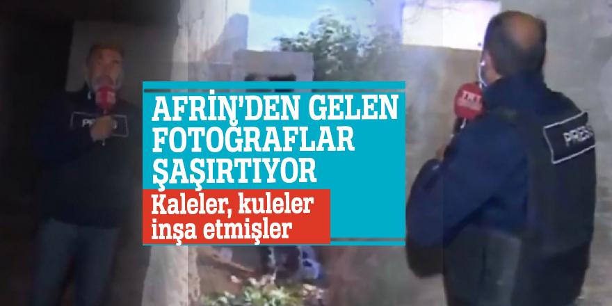 Afrin'den gelen fotoğraflar şaşırtıyor...Kaleler, kuleler inşa etmişler