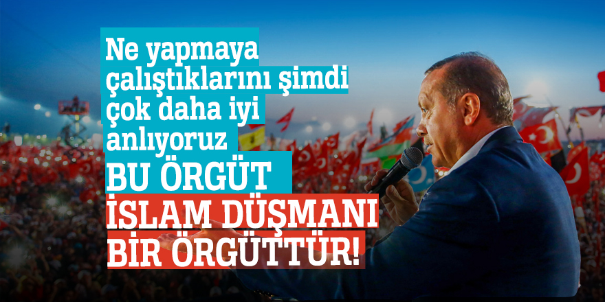 """Cumhurbaşkanı Erdoğan: """"Bu örgüt İslam düşmanı bir örgüttür"""""""