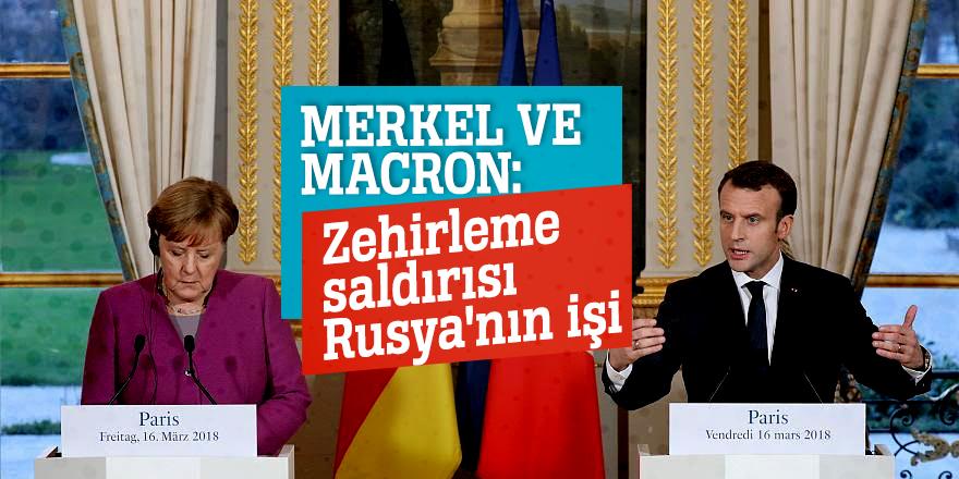 Merkel ve Macron:Zehirleme saldırısı Rusya'nın işi