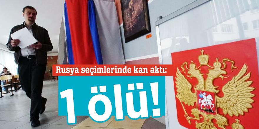 Rusya seçimlerinde kan aktı: 1 ölü!