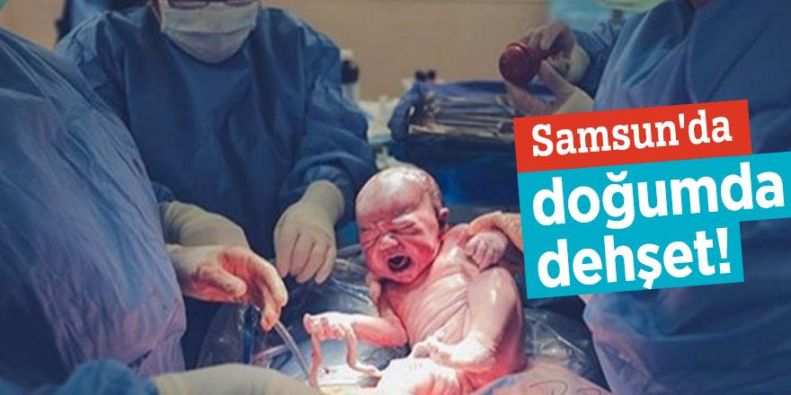 Samsun'da doğumda dehşet!