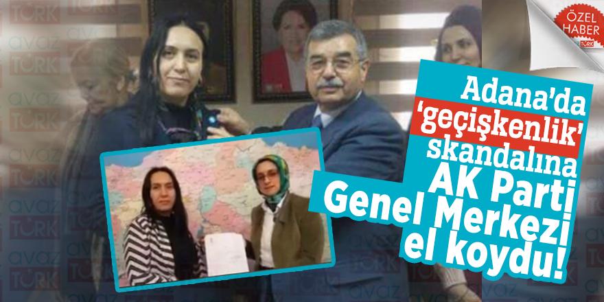 Adana'da 'geçişkenlik' skandalına AK Parti Genel Merkezi el koydu!