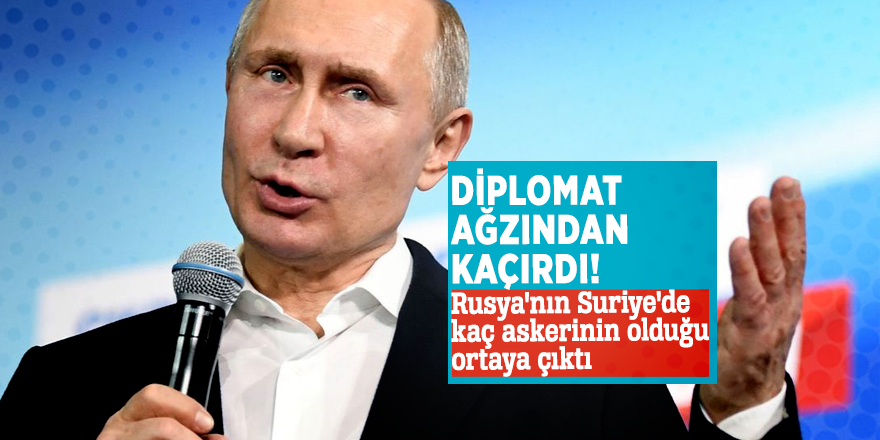 Diplomat ağzından kaçırdı! Rusya'nın Suriye'de kaç askerinin olduğu ortaya çıktı