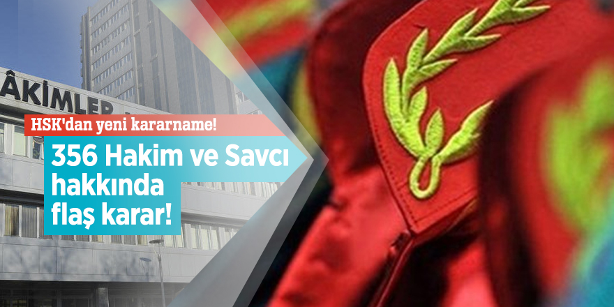 HSK'dan yeni kararname! 356 Hakim ve Savcı hakkında flaş karar!