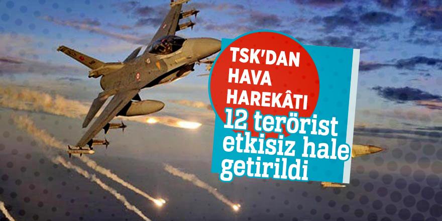 TSK'dan hava harekâtı: 12 terörist etkisiz hale getirildi